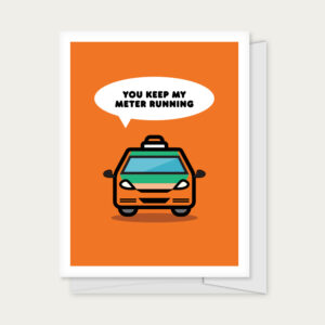 """Greeting card with a taxi with caption that reads """"You Keep My Meter Running."""""""