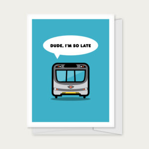 """Greeting card with a subway that reads """"Dude I'm So Late"""""""