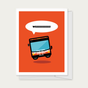 """Greeting card with a bus tilted off the ground with a caption that reads """"Weeeeeeeeee!"""""""